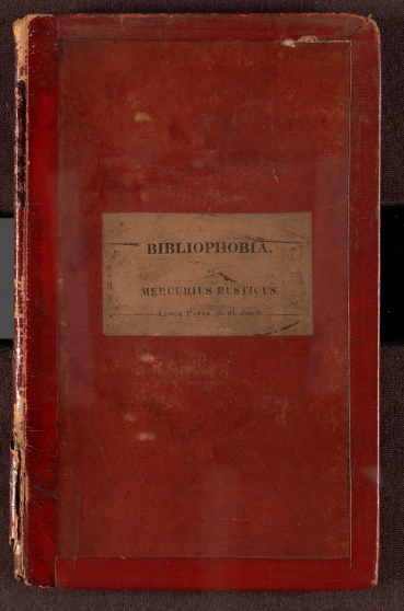 Cover of Bibliophobia : remarks on the present languid and depressed state of literature and the book trade. In a letter addressed to the author of the Bibliomania. / By Mercurius Rusticus [pseud.] With notes by Cato Parvus.